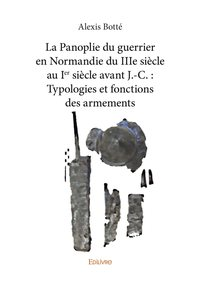 La Panoplie Du Guerrier En Normandie Du Iiie Siecle Au Ier Siecle Avant J.-c. Typologies Et Fonctio