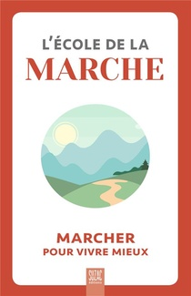 L'ecole De La Marche : Marcher Pour Vivre Mieux