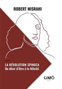 La Revolution Spinoza : - Du Desir D'etre A La Felicite