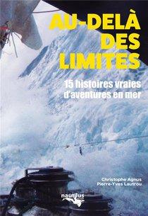 Au-dela Des Limites ; 15 Histoires Vraies D'aventure En Mer