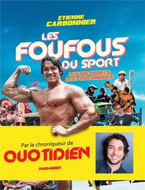 Les Foufous Du Sport ; Les 100 Sports Les Plus Dingues