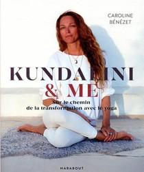 Kundalini & Me ; Sur Le Chemin De La Transformation Avec Le Yoga