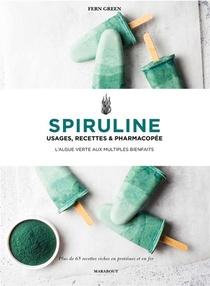 Spiruline ; Usages, Recettes & Pharmacopee ; L'algue Verte Aux Multiples Bienfaits