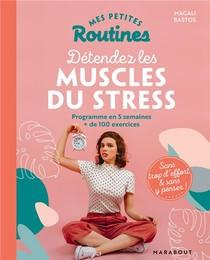 Mes Petites Routines ; Detendez Les Muscles Du Stress