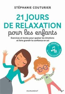 21 Jours De Relaxation Pour Les Enfants ; Exercices Et Textes Pour Apaiser Les Emotions Et Faire Grandir La Confiance En Soi