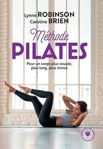 Methode Pilates ; Pour Un Corps Plus Souple, Plus Long, Plus Mince