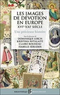 Les Images De Devotion En Europe, Xvie-xxie Siecle : Une Precieuse Histoire