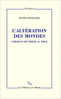 L'alteration Des Mondes : Versions De Philip K. Dick