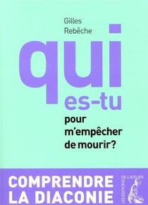 Qui Es-tu Pour M'empecher De Mourir ? ; Comprendre La Diaconie (3e Edition)