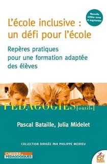 L'ecole Inclusive : Un Defi Pour L'ecole ; Reperes Pratiques Pour La Scolarisation Des Eleves Handicapes