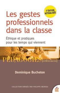 Les Gestes Professionnels Dans La Classe : Ethiques Et Pratiques Pour Les Temps Qui Viennent (2e Edition)