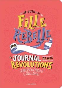 Je Suis Une Fille Rebelle ; Le Journal De Mes Revolutions