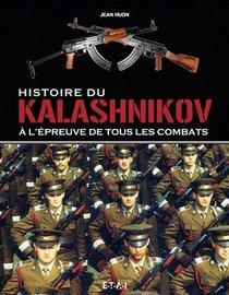 Histoire Du Kalashnikov, A L'epreuve De Tous Les Combats