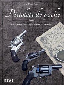 Pistolets De Poche ; Petites Armes Et Grandes Affaires Au Xixe Siecle