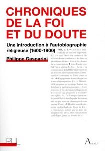 Chroniques De La Foi Et Du Doute ; Une Introduction A L'autobiographie Religieuse (1600-1900)