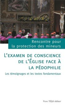 L'examen De Conscience De L'eglise Face A La Pedophilie ; Les Temoignages Et Les Textes Fondamentaux