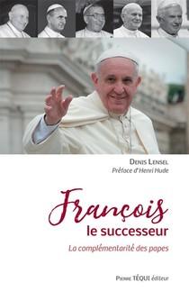 Francois Le Successeur ; La Complementarite Des Papes