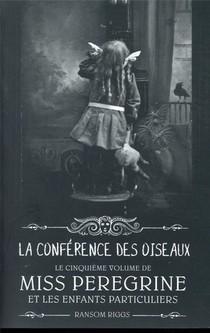 Miss Peregrine Et Les Enfants Particuliers T.5 ; La Conference Des Oiseaux
