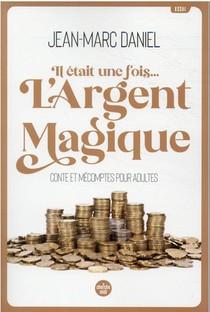 Il Etait Une Fois... L'argent Magique : Conte Et Mecomptes Pour Adultes