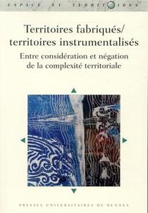Territoires Fabriques/territoires Instrumentalises ; Entre Consideration Et Negation De La Complexite