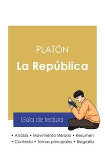 Guia De Lectura La Republica De Platon (analisis Literario De Referencia Y Resumen Completo)
