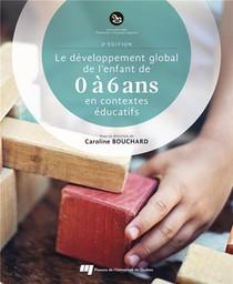 Le Developpement Global De L'enfant De 0 A 6 Ans En Contextes Educatifs (2e Edition)