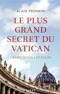 Le Plus Grand Secret Du Vatican ; Crimes Sexuels Et Eglise