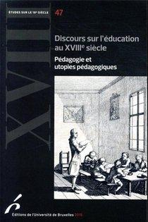 Etudes Sur Le Xviiie Siecle ; Discours Sur L'education Au Xviiie Siecle : Pedagogie Et Utopies Pedagogiques