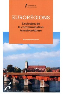 Euroregions ; L'eclosion De La Communication Transfrontaliere