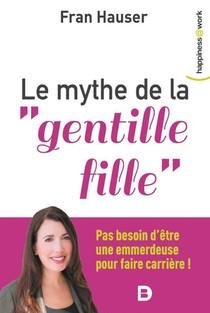 """Le Mythe De La """"gentille Fille"""" ; Pas Besoin D'etre Une Emmerdeuse Pour Faire Carriere !"""