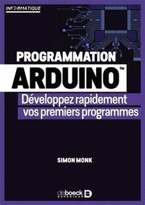 Programmation Arduino ; Developpez Rapidement Vos Premiers Programmes