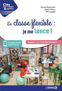 Cles Pour Enseigner Et Apprendre ; La Classe Flexible : Je Me Lance !