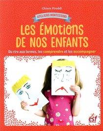 Ateliers Montessori ; Les Emotions ; Du Rire Aux Larmes, Comprendre Et Accompagner Votre Enfant