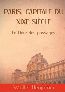 Paris, Capitale Du Xixe Siecle - Le Livre Des Passages