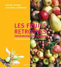 Les Fruits Retrouves, Patrimoine D'avenir ; Histoire Et Diversite Des Especes Anciennes Du Sud-ouest