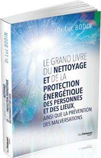 Le Grand Livre Du Nettoyage Et De La Protection Energetique Des Personnes Et Des Lieux, Ainsi Que La Prevention Des Malversations
