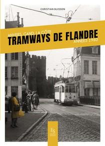 Tramways De Flandre : Anvers, Gand, La Cot ; Annees 1960