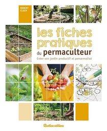 Les Fiches Pratiques Du Permaculteur ; Creer Son Propre Jardin Productif Et Personalise