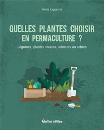 Quelles Plantes Choisir En Permaculture ? Legumes, Plantes Vivaces, Arbustes Ou Arbres