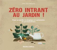 Zero Intrant Au Jardin ! Pour Un Jardin Ecologique Et Autonome En Permaculture