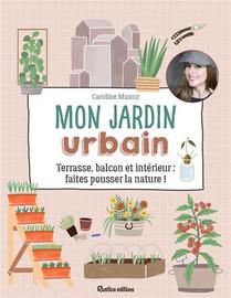 Mon Jardin Urbain ; Terrasse, Balcon Et Interieur : Faites Pousser La Nature !