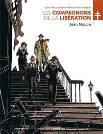 Les Compagnons De La Liberation T.3 ; Jean Moulin