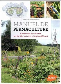Manuel De Permaculture ; Concevoir Et Cultiver Un Jardin En Permaculture