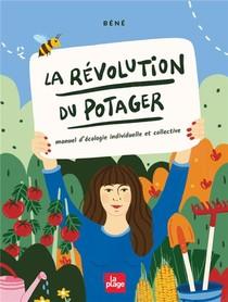La Revolution Du Potager : Manuel D'ecologie Individuelle Et Collective