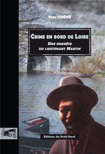 Crime En Bord De Loire - Une Enquete Du Lieutenant Martin