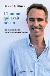 L'homme Qui Avait Raison : Vie Et Destin De David Servan-schreiber
