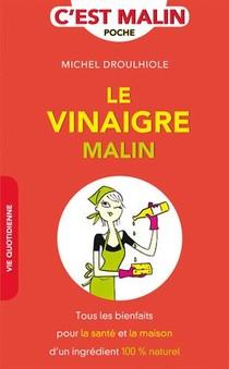 C'est Malin Poche ; Le Vinaigre Malin ; Tous Les Bienfaits Pour La Sante Et La Maison D'un Ingredient 100% Naturel