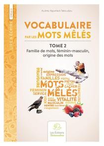 Vocabulaire Par Les Mots Meles T.2 ; Famille De Mots, Feminin-masculin, Origine Des Mots