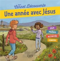 Mon Carnet De Decouverte - Une Annee Avec Jesus