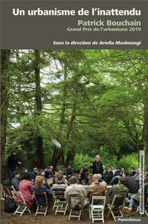 Un Urbanisme De L'inattendu ; Patrick Bouchain Grand Prix De L'urbanisme 2019